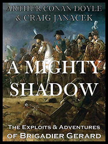 A MIGHTY SHADOW: The Exploits and Adventures of Brigadier Etienne Gerard  in the Service of His Master, Emperor Napoleon I (The Exploits and Adventures of Brigadier Gerard Book 2) (English Edition)
