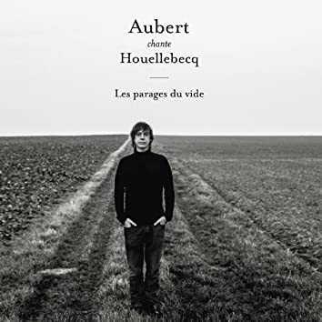 Aubert chante Houellebecq - Les parages du vide