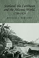 Scotland, the Caribbean and the Atlantic World, 1750-1820 (Studies in Imperialism)