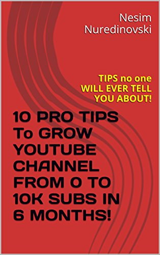 10 PRO TIPS To GROW YOUTUBE CHANNEL FROM 0 TO 10K SUBS IN 6 MONTHS!: TIPS noone WILL EVER TELL YOU ABOUT! (English Edition)