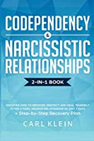 Codependency and Narcissistic Relationships: Discover How to Recover, Protect and Heal Yourself after a Toxic Abusive Relationship in Just 7 Days + Step-By-Step Recovery Plan