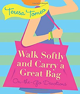 Walk Softly and Carry a Great Bag: On-the-Go Devotions