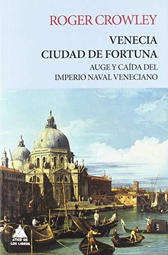 Venecia. Ciudad de fortuna: Auge y caída del imperio naval veneciano (Ático Tempus)