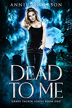 Dead to Me (Grave Talker Book 1) by [Annie Anderson]