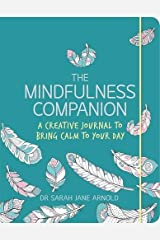 The Mindfulness Companion: A Creative Journal to Bring Calm to Your Day (Colouring Books) by Dr Sarah Jane Arnold (2016-05-05) Paperback