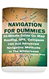 Navigation For Dummies: 30-Minute Guide On Map Reading, GPS, Compass Use And Advanced Navigation Methods In The Wilderness: (Prepper's Guide, Survival Guide, Emergency) (English Edition)