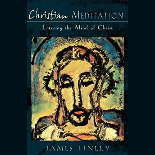 Meditation for Christians: Entering the Mind of Christ audiobook cover art