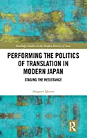 Performing the Politics of Translation in Modern Japan: Staging the Resistance (Routledge Studies in the Modern History of Asia)