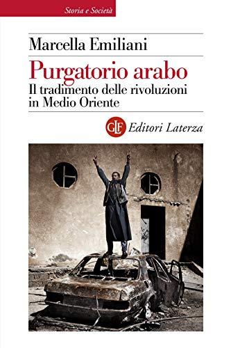 Purgatorio arabo: Il tradimento delle rivoluzioni in Medio Oriente