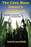 The Corn Maze Owner's Guidebook: Lose Your Customers, Not Yourself