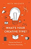 What's Your Creative Type?: Harness the Power of Your Artistic Personality (English Edition)