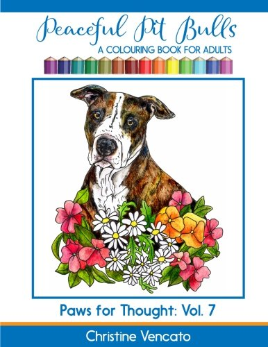 Peaceful Pit Bulls: A Friendly Dog Colouring Book for Adults (Paws for Thought) (Volume 7)