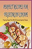 Perfect Recipes For Vegetarian Canape: Preparing Elegant Party With 50 Awesome Appetizer Recipes: Vegetarian Canape Cookbook (English Edition)