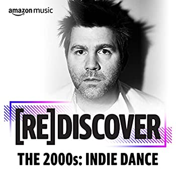 REDISCOVER THE 2000s  Indie Dance