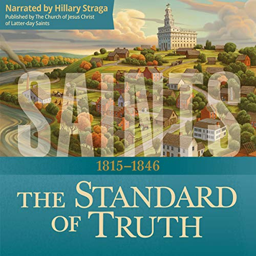 Saints: The Story of the Church of Jesus Christ in the Latter Days: The Standard of Truth: 1815–1846 audiobook cover art