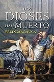 Los dioses han muerto (ALGAIDA LITERARIA - FICCIN HISTRICA)