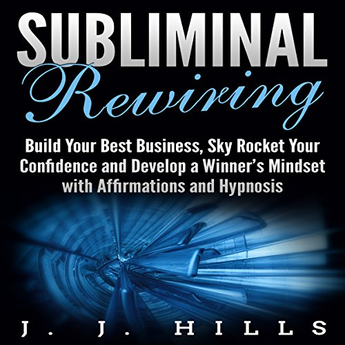Subliminal Rewiring: Build Your Best Business, Sky Rocket Your Confidence and Develop a Winner's Mindset with Affirmations and Hypnosis audiobook cover art