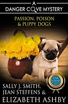 Passion, Poison & Puppy Dogs: A Danger Cove Pet Sitter Mystery (Danger Cove Mysteries Book 9) by [Sally J. Smith, Jean Steffens, Elizabeth Ashby]