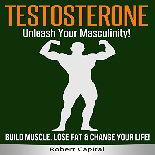Testosterone: Unleash Your Masculinity! audiobook cover art
