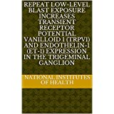 Repeat low-level blast exposure increases transient receptor potential vanilloid 1 (TRPV1) and endothelin-1 (ET-1) expression in the trigeminal ganglion (English Edition)