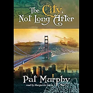 The City, Not Long After                   By:                                                                                                                                 Pat Murphy                               Narrated by:                                                                                                                                 Marguerite Gavin                      Length: 8 hrs and 12 mins     96 ratings     Overall 3.6