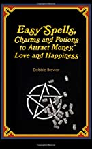 Easy Spells, Charms and Potions to Attract Money, Love and Happiness!