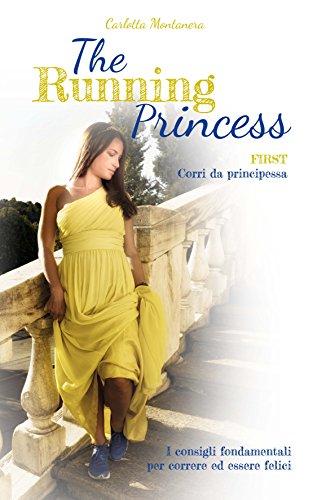 The Running Princess: I consigli fondamentali per correre ed essere felici (Italian Edition)