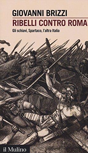 Ribelli contro Roma. Gli schiavi, Spartaco, l'altra Italia