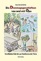 Die Dienstagsgeschichten von und mit Opa: Von Raeuber Ede bis zur Konferenz der Tiere