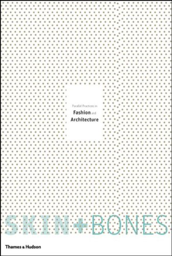 Skin + Bones: Parallel Practices in Fashion and Architectureの詳細を見る