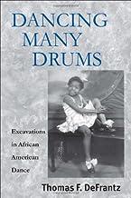 Dancing Many Drums: Excavations in African American Dance (Studies in Dance History) (Volume 19)