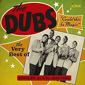 Could This Be Magic: The Very Best of The Dubs (Singles As & Bs 1956-1962)