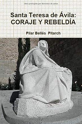 Santa Teresa de Ávila: coraje y rebeldía: Homenaje ensayo-poético a Santa Teresa de Ávila por su lucha por la igualdad, la libertad y la independencia de la mujer