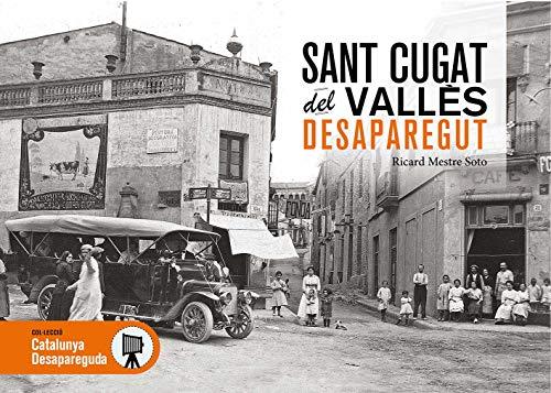 Sant Cugat Del Vallès Desaparegut: 82 (Catalunya Desapareguda)