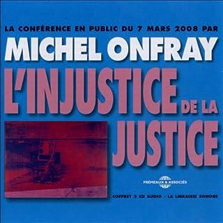 L'injustice de la justice                    De :                                                                                                                                 Michel Onfray                               Lu par :                                                                                                                                 Michel Onfray                      Durée : 1 h et 55 min     3 notations     Global 4,7