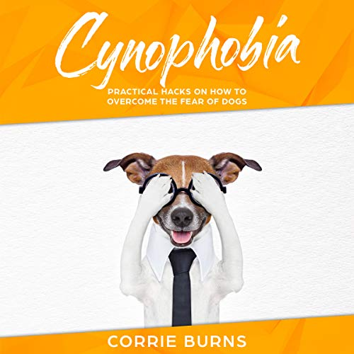 Cynophobia: Practical Hacks on How to Overcome the Fear of Dogs audiobook cover art