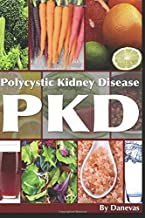 PKD Diet The Kidney: A Guide to Polycystic Kidney Health Through Diet (Polycystic Organ Disease Diet)