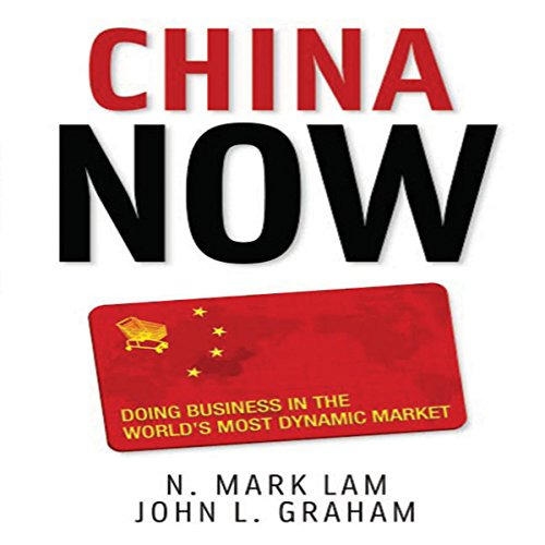 China Now: Doing Business in the World's Most Dynamic Market audiobook cover art