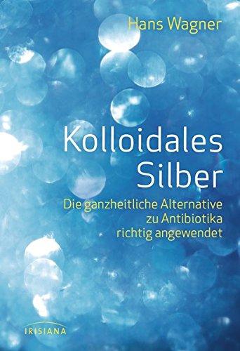 Kolloidales Silber: Die ganzheitliche Alternative zu Antibiotika richtig angewendet