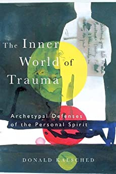The Inner World of Trauma: Archetypal Defences of the Personal Spirit (Near Eastern St.;Bibliotheca Persica) (English Edition) par [Donald Kalsched]
