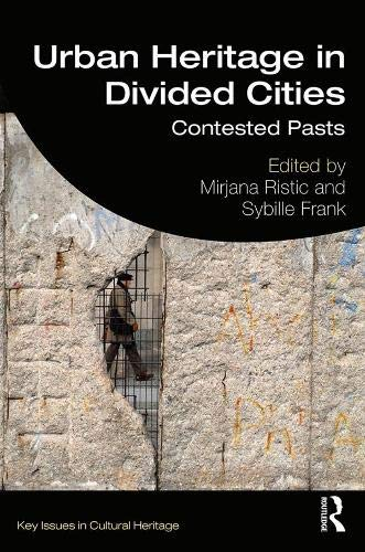 Compare Textbook Prices for Urban Heritage in Divided Cities: Contested Pasts Key Issues in Cultural Heritage 1 Edition ISBN 9781138624870 by Ristic, Mirjana,Frank, Sybille