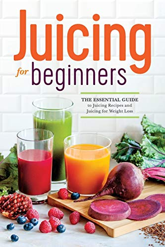 Juicing for Beginners: The Essential Guide to Juicing...