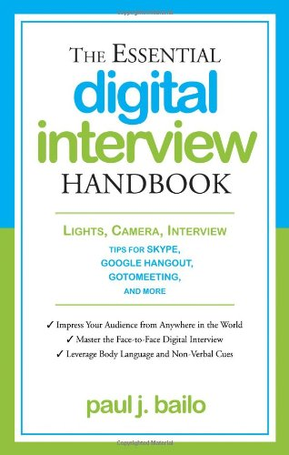 The Essential Digital Interview Handbook: Lights, Camera, Interview: Tips for Skype, Google Hangout, GotoMeeting, and More (The Essential Handbook)