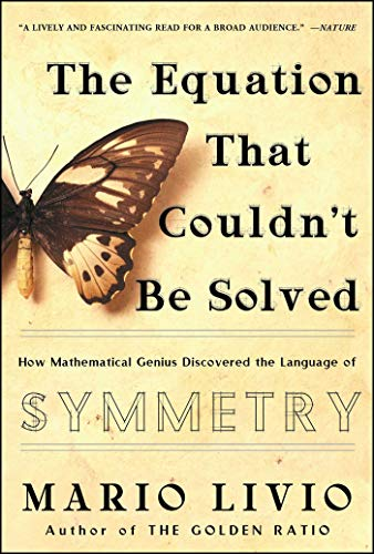 The Equation that Couldn\'t Be Solved: How Mathematical Genius Discovered the Language of Symmetry (English Edition)