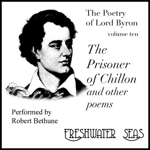 The Poetry of Lord Byron, Volume X: The Prisoner of Chillon and Other Poems audiobook cover art