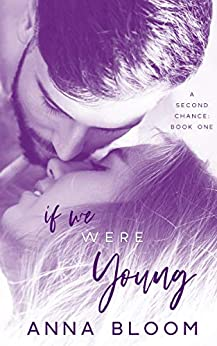 If We Were Young: A Second Chance Romance (The Second Chance Book 1) by [Anna Bloom]