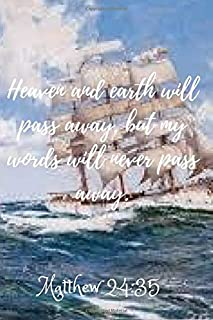 Heaven and earth will pass away, but my words will never pass away.Matthew 24:35: Composition Notebook Portable ,Bible Verse Quote Cover