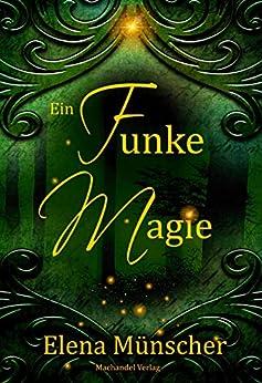 Ein Funke Magie (German Edition) by [Elena Münscher]