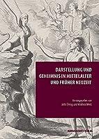 Darstellung Und Geheimnis in Mittelalter Und Fruher Neuzeit (Episteme In Bewegung / Beitrage Zu Einer Transdisziplinaren Wissensgeschichte)