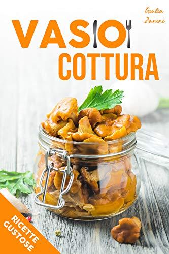 Vasocottura: Come cucinare nuove gustose ricette in un...